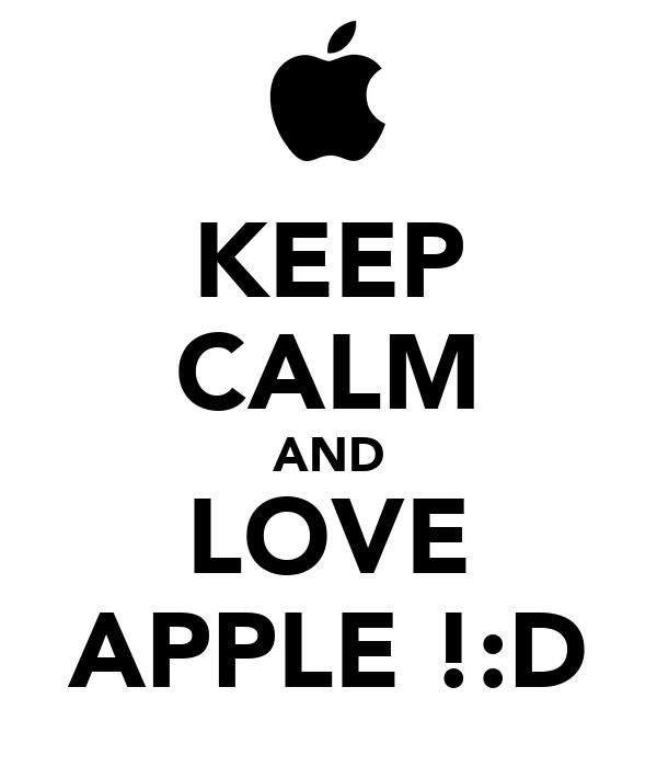 KEEP CALM AND LOVE APPLE !:D