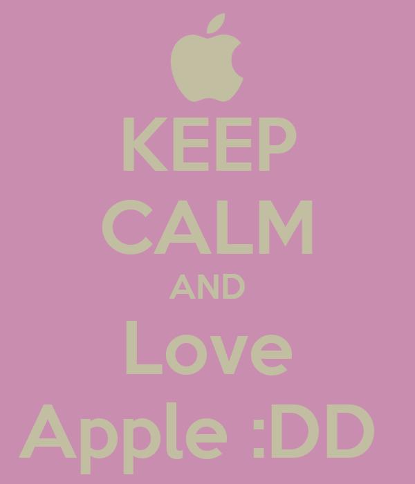 KEEP CALM AND Love Apple :DD