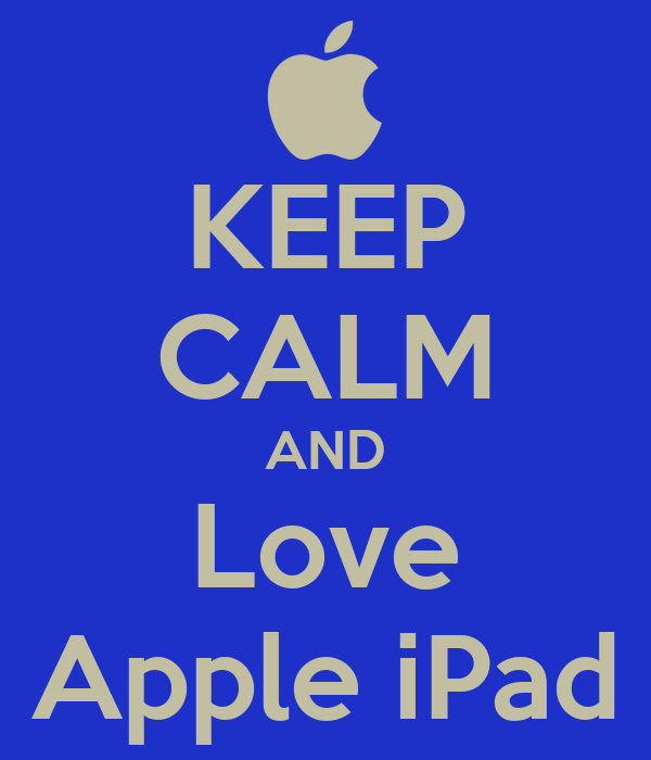 KEEP CALM AND Love Apple iPad