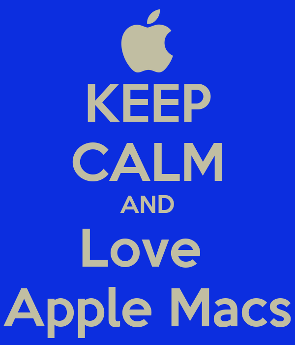 KEEP CALM AND Love  Apple Macs