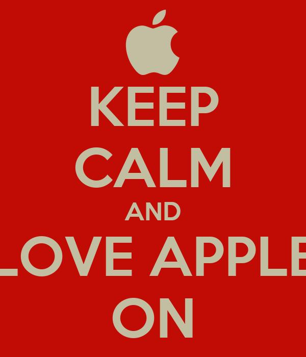 KEEP CALM AND LOVE APPLE ON