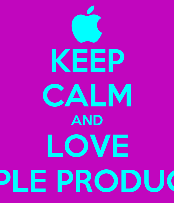 KEEP CALM AND LOVE APPLE PRODUCTS