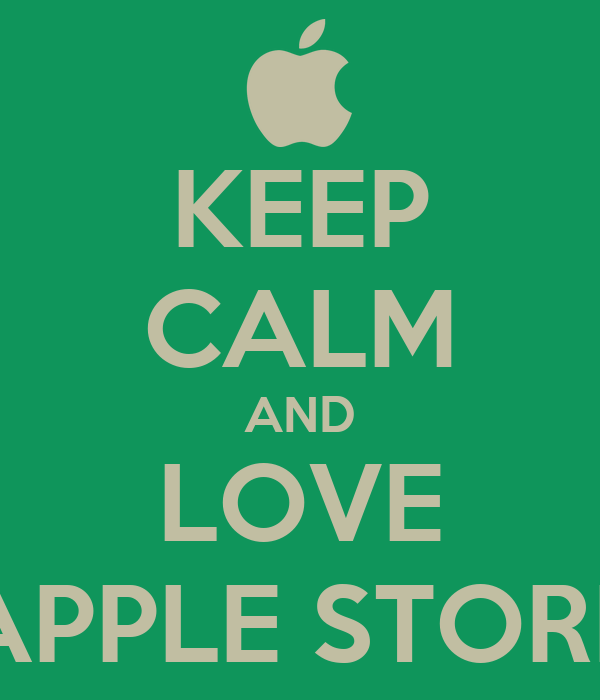 KEEP CALM AND LOVE APPLE STORE