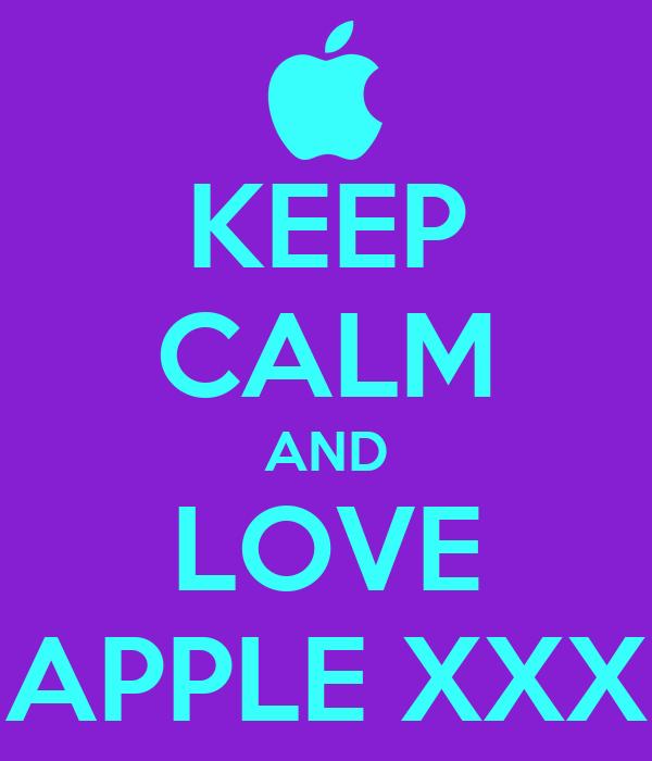 KEEP CALM AND LOVE APPLE XXX