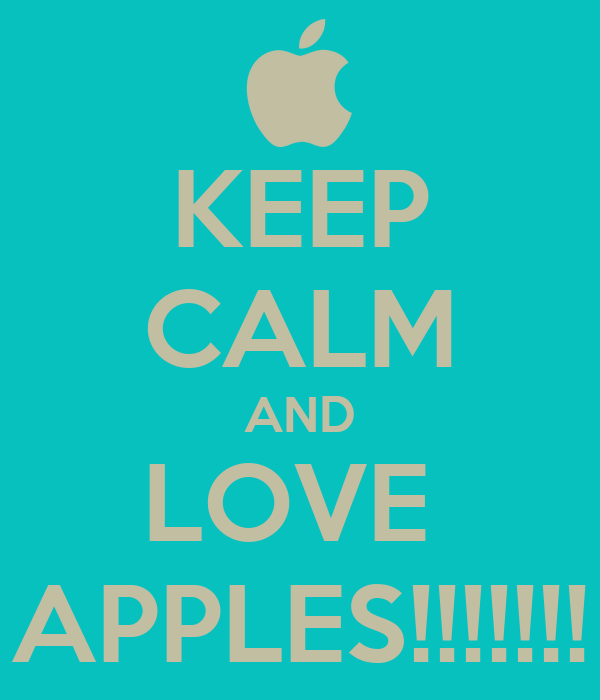 KEEP CALM AND LOVE  APPLES!!!!!!!