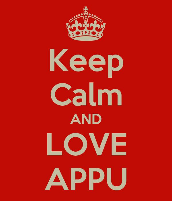 Keep Calm AND LOVE APPU