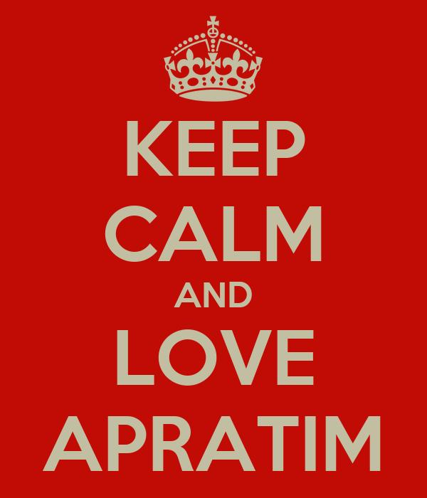 KEEP CALM AND LOVE APRATIM