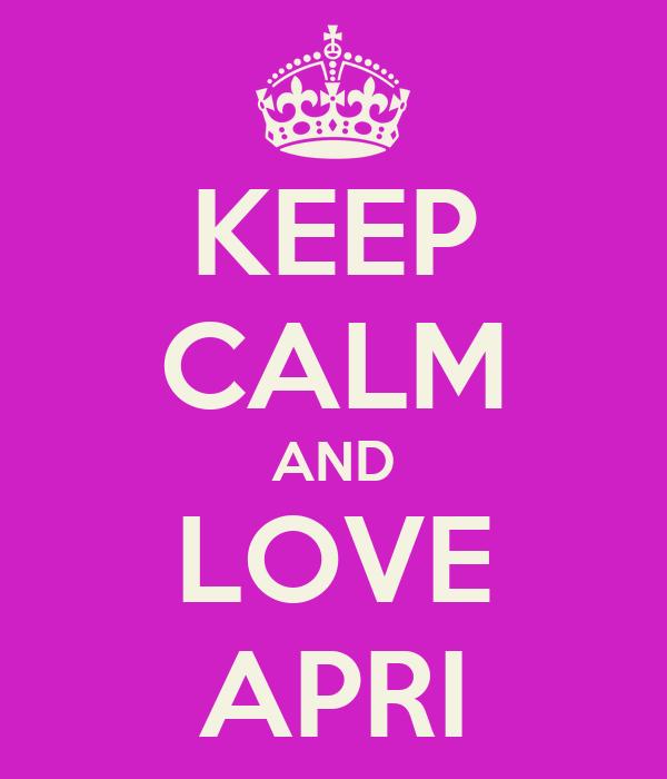 KEEP CALM AND LOVE APRI