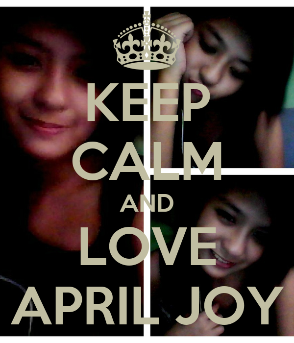 KEEP CALM AND LOVE APRIL JOY
