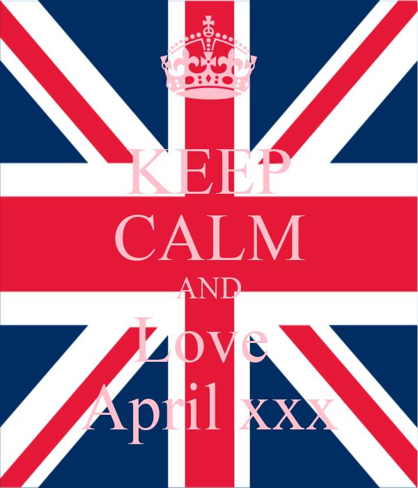 KEEP CALM AND Love  April xxx