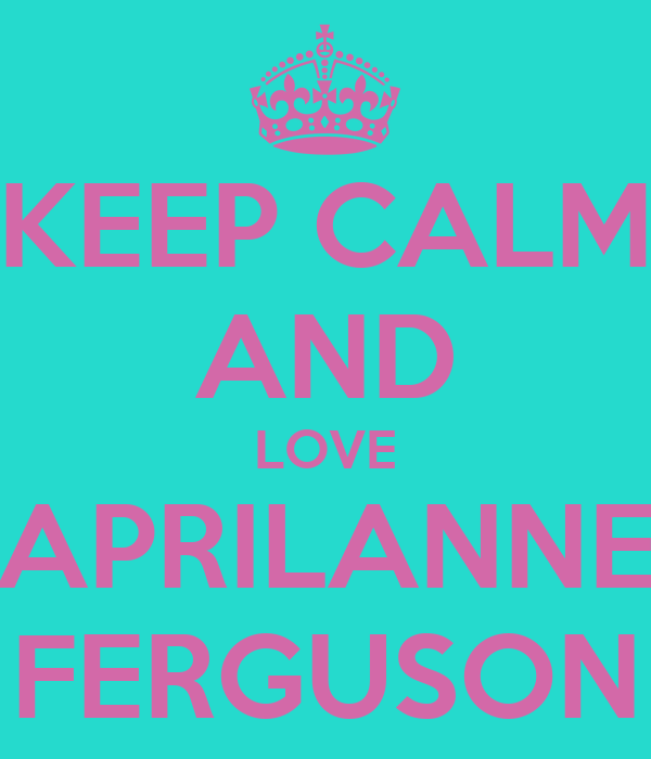 KEEP CALM AND LOVE APRILANNE FERGUSON