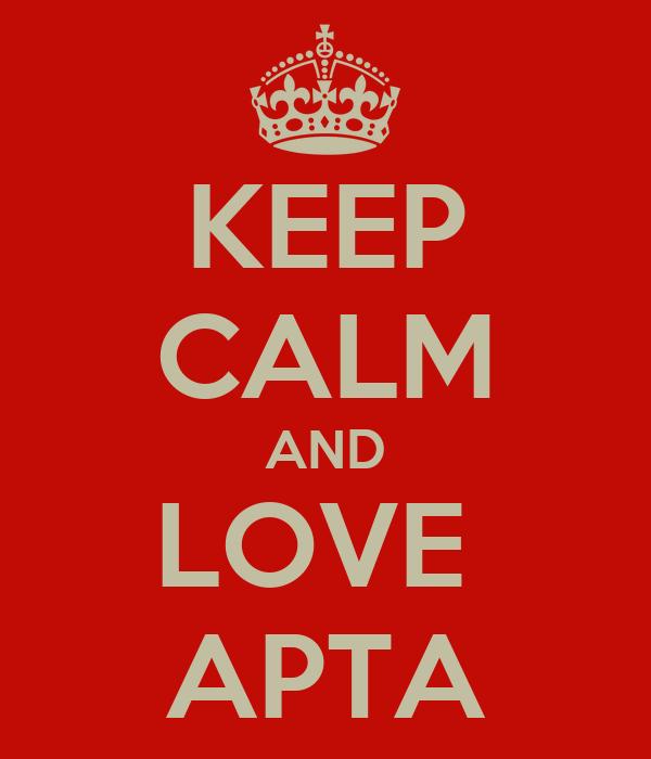 KEEP CALM AND LOVE  APTA