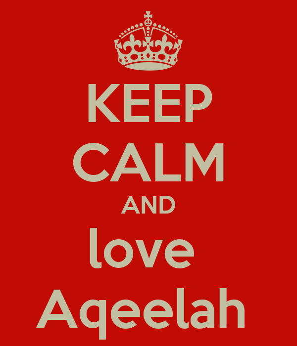 KEEP CALM AND love  Aqeelah