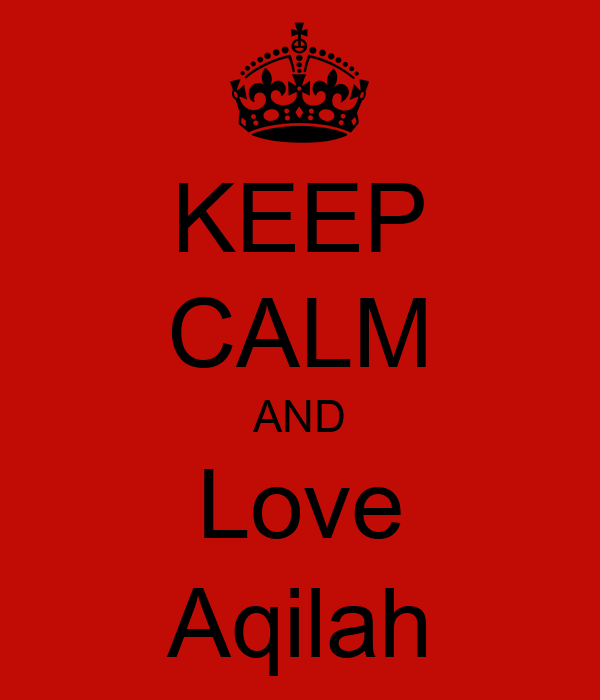 KEEP CALM AND Love Aqilah