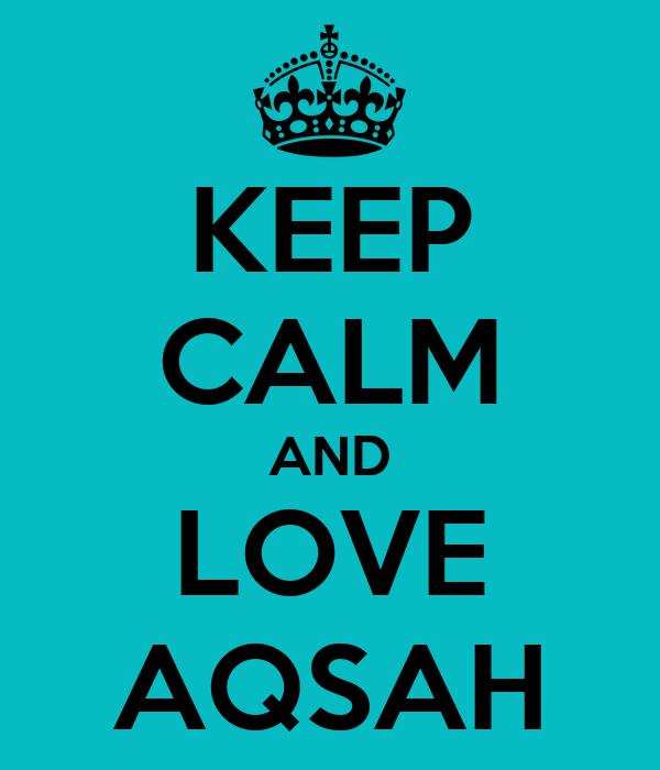 KEEP CALM AND LOVE AQSAH