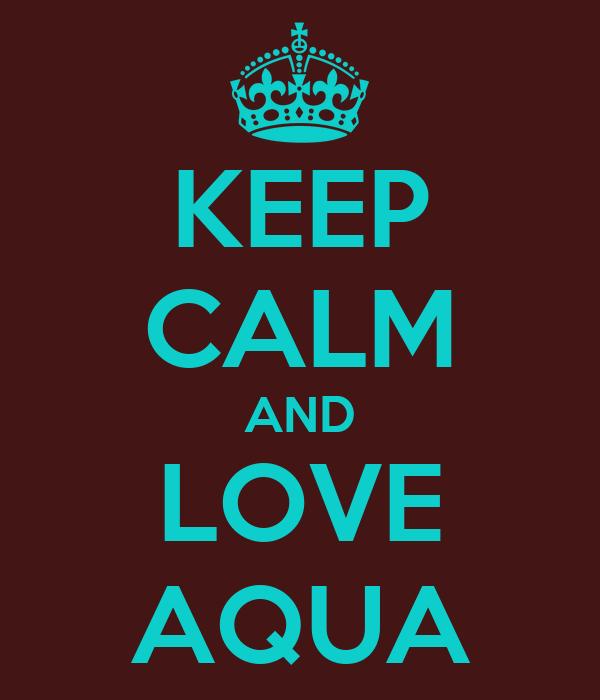 KEEP CALM AND LOVE AQUA