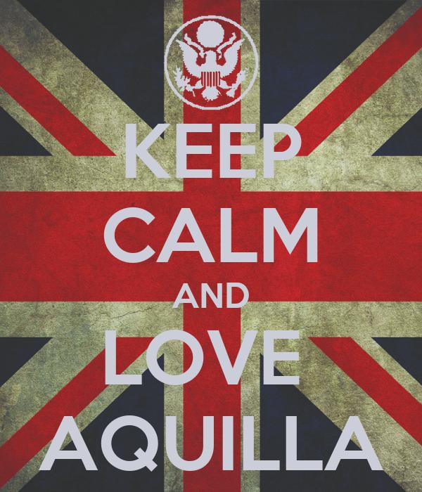 KEEP CALM AND LOVE  AQUILLA
