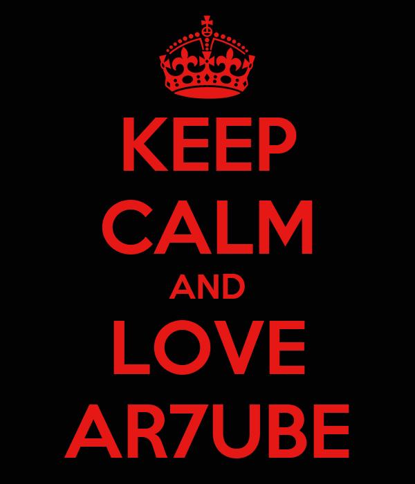 KEEP CALM AND LOVE AR7UBE