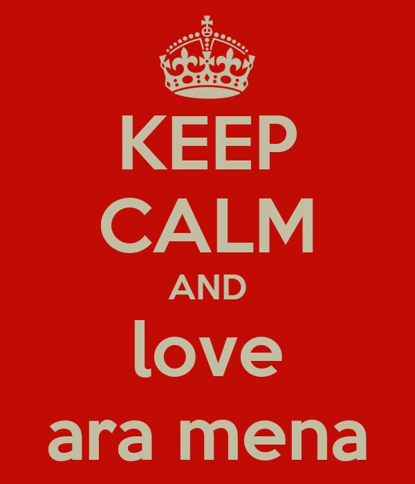 KEEP CALM AND love ara mena
