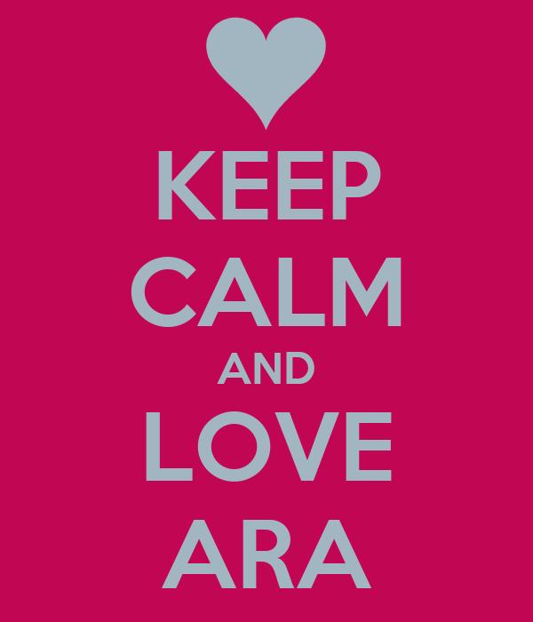 KEEP CALM AND LOVE ARA