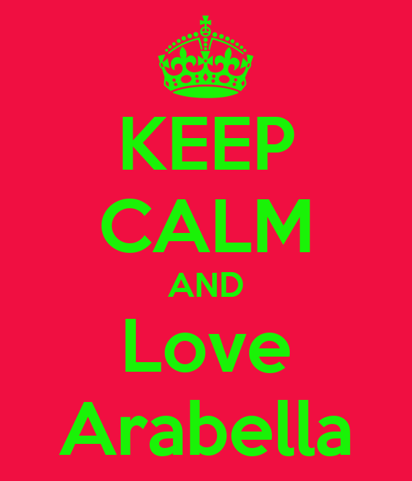 KEEP CALM AND Love Arabella