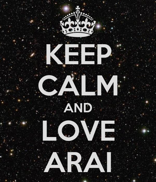 KEEP CALM AND LOVE ARAI