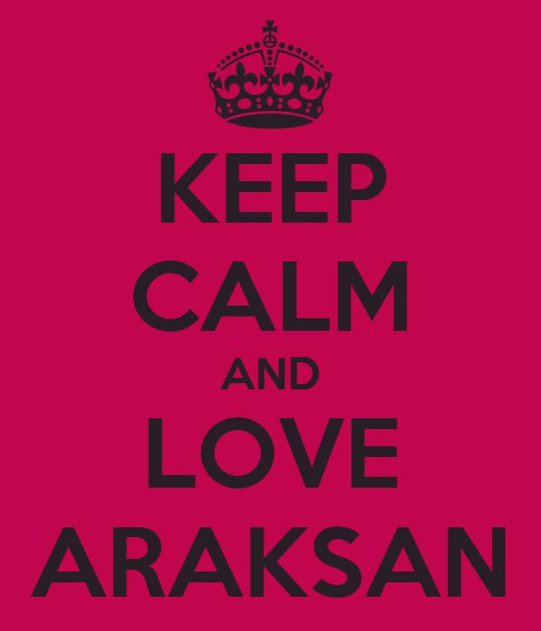KEEP CALM AND LOVE ARAKSAN