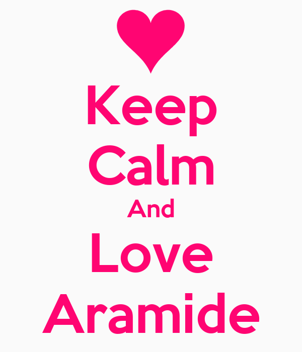 Keep Calm And Love Aramide