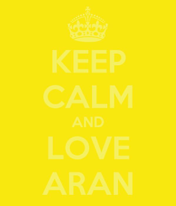 KEEP CALM AND LOVE ARAN
