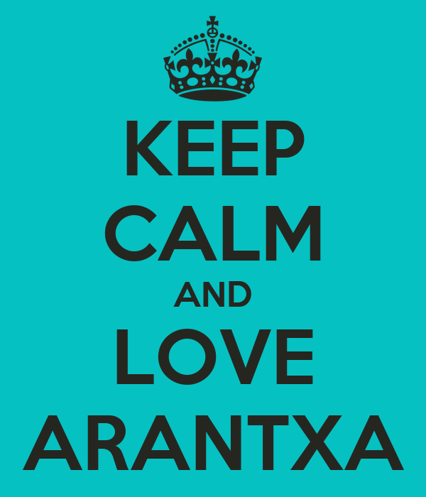 KEEP CALM AND LOVE ARANTXA
