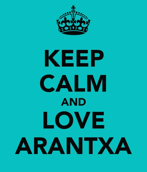 KEEP CALM AND LOVE ARANTXA