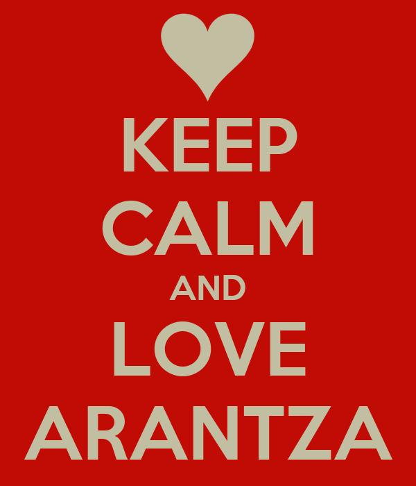 KEEP CALM AND LOVE ARANTZA