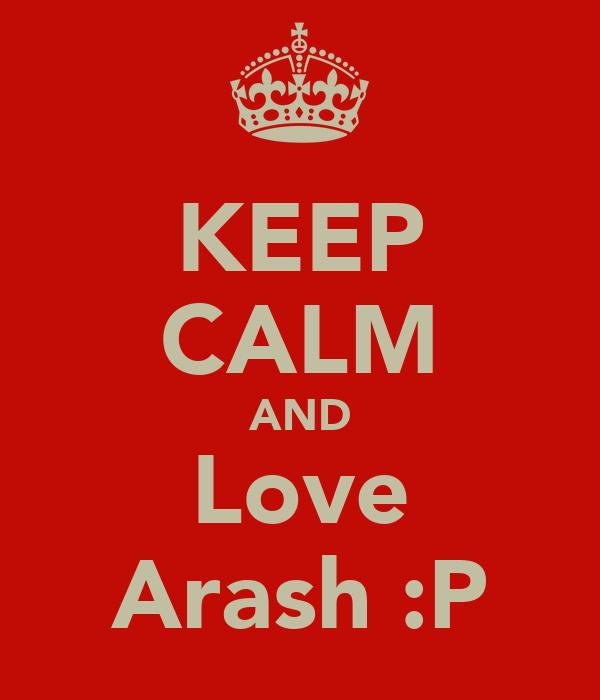 KEEP CALM AND Love Arash :P