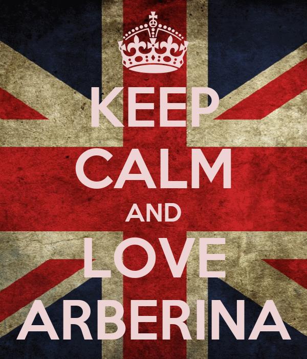 KEEP CALM AND LOVE ARBERINA