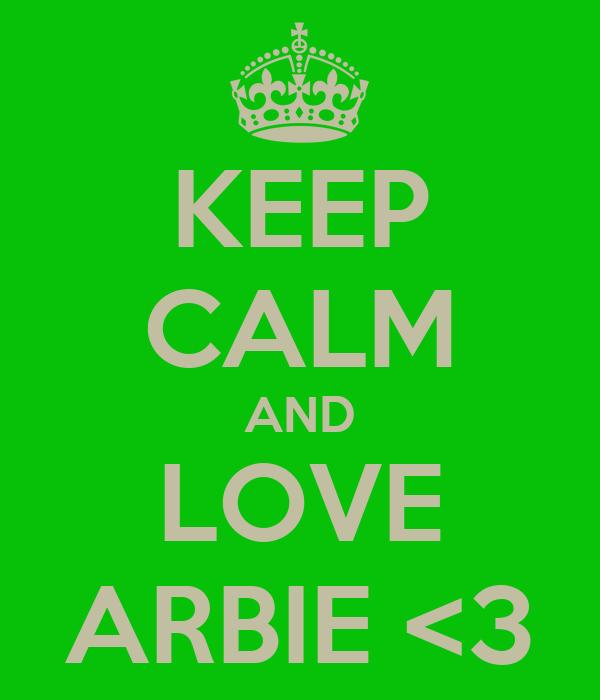 KEEP CALM AND LOVE ARBIE <3
