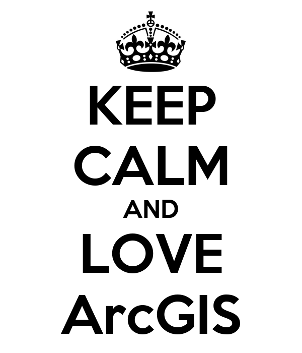 KEEP CALM AND LOVE ArcGIS
