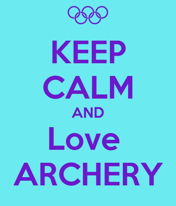 KEEP CALM AND Love  ARCHERY