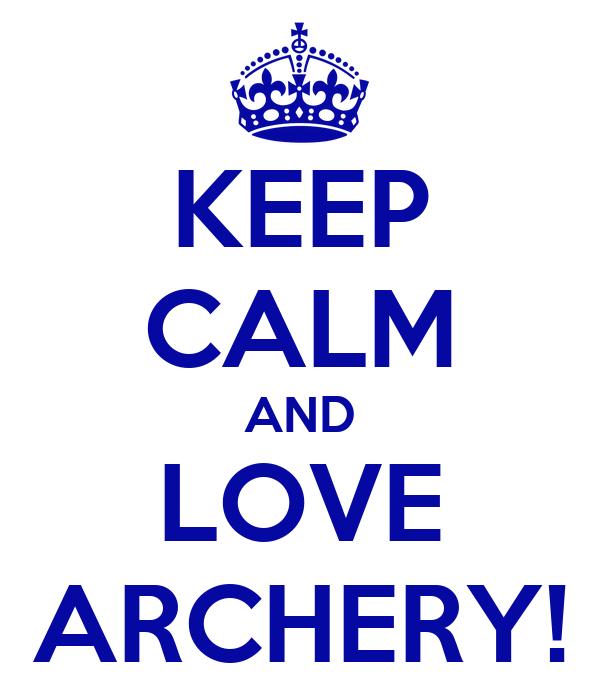 KEEP CALM AND LOVE ARCHERY!