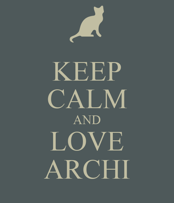 KEEP CALM AND LOVE ARCHI