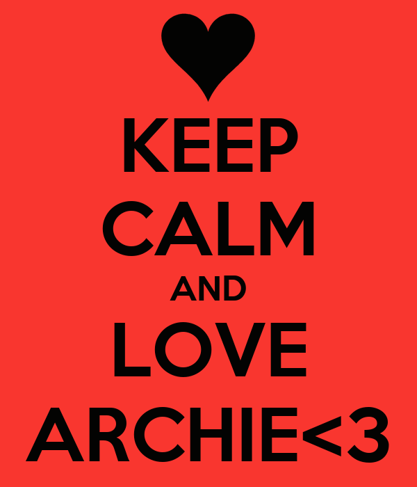 KEEP CALM AND LOVE ARCHIE<3