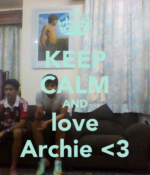 KEEP CALM AND love Archie <3
