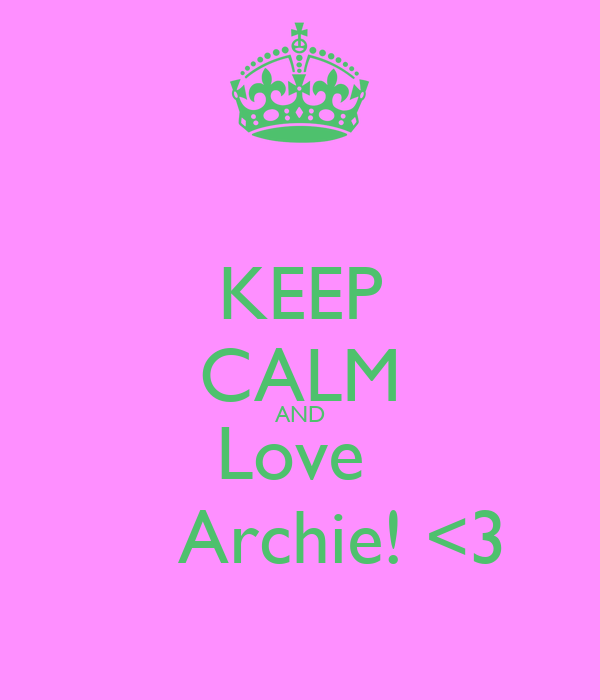 KEEP CALM AND Love      Archie! <3