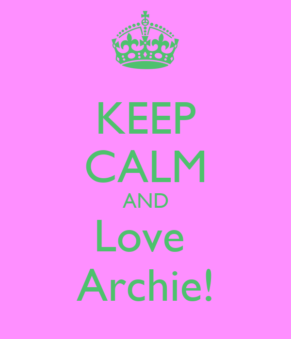 KEEP CALM AND Love  Archie!