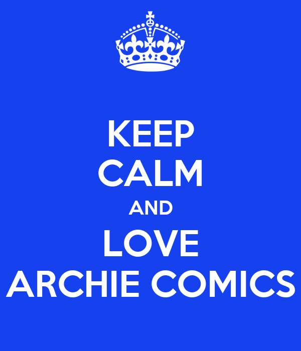 KEEP CALM AND LOVE ARCHIE COMICS