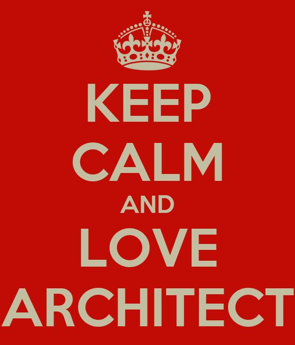 KEEP CALM AND LOVE ARCHITECT