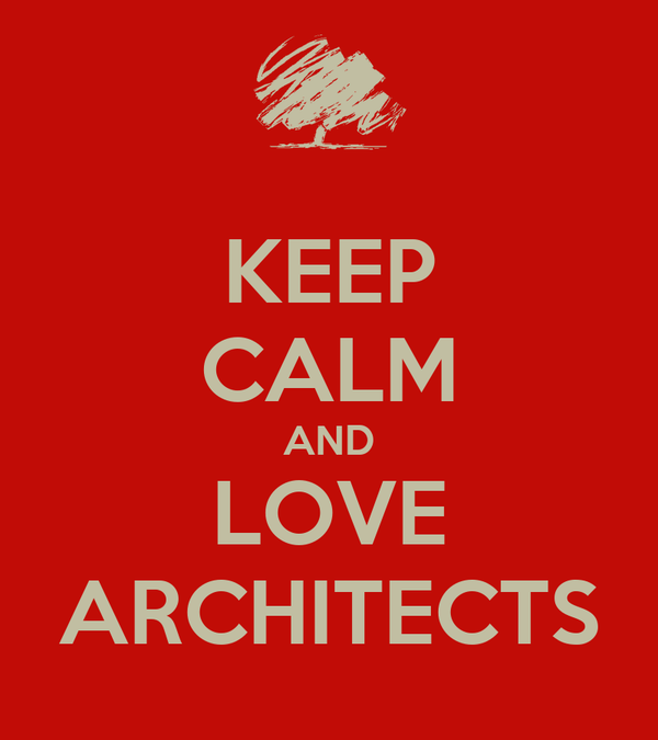 KEEP CALM AND LOVE ARCHITECTS