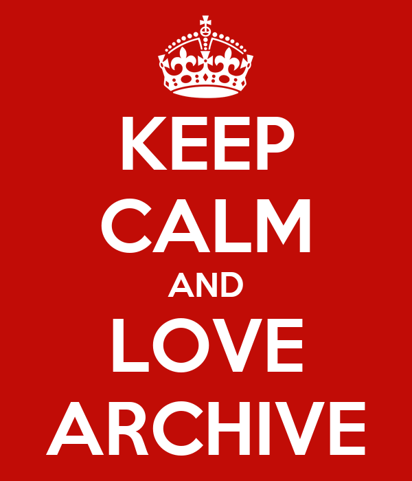 KEEP CALM AND LOVE ARCHIVE