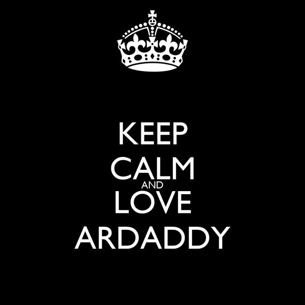 KEEP CALM AND LOVE ARDADDY