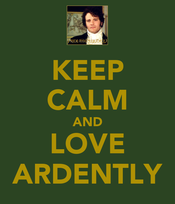 KEEP CALM AND LOVE ARDENTLY