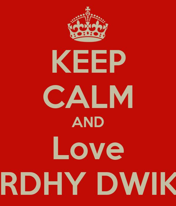KEEP CALM AND Love ARDHY DWIKY